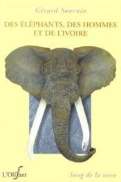 Des elephants des hommes et de l'ivoire - Couverture - Format classique