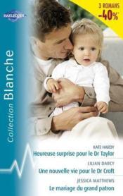 Heureuse surprise pour le Dr Taylor ; une nouvelle vie pour le Dr Croft ; le mariage du grand patron - Couverture - Format classique