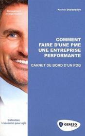 Comment faire d'une PME une entreprise performante ; carnet de bord d'un PDG - Couverture - Format classique