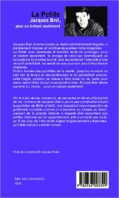 La petite ; Jacques Brel, pour un instant seulement - 4ème de couverture - Format classique