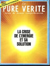LA PURE VERITE - REVUE DE BONNE COMPREHENSION -N° 4 / 12e ANNEE - AVRIL 1974 - LA CRISE DE L'ENERGIE ET SA SOLUTION - EUROPE - NOURRITURE - GRANDE BRETAGNE CRISE DE L'ENERGIE - Couverture - Format classique