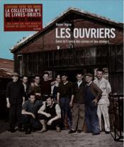 Les ouvriers ; la France des usines et des ateliers ; 1880-1980 - Couverture - Format classique
