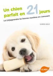 Un chien parfait en 21 jours ; lui (ré)apprendre les bonnes manières en s'amusant - Couverture - Format classique