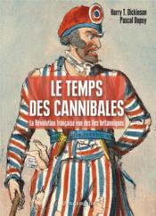 Le temps des cannibales ; la révolution française vue des îles britanniques - Couverture - Format classique