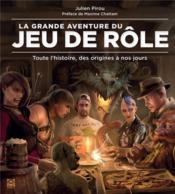 La grande aventure du jeu de rôle ; toute l'histoire, des origines à nos jours - Couverture - Format classique