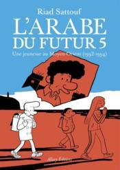 L'Arabe du futur T.5 ; une jeunesse au Moyen-Orient (1992-1994) - Couverture - Format classique