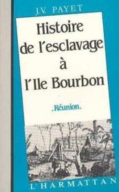 Histoire de l'esclavage à l'Ile Bourbon ; Réunion - Couverture - Format classique
