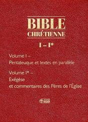 Bible chrétienne t.1 ; pentateuque et textes en parallèle ; bible chrétienne t.1* ; exégèse et commentaires des pères de l'église - Couverture - Format classique