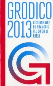 Grodico 2013 ; dictionnaire du Français tel qu'on le parle - Couverture - Format classique