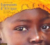 Expressions D'Afrique ; Un Voyage Aux Cent Visages - Couverture - Format classique