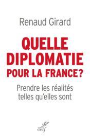 Quelle diplomatie pour la France ? prendre les réalités telles qu'elles sont - Couverture - Format classique