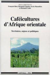 Cafeicultures D'Afrique Orientale. Territoires, Enjeux Et Politiques - Couverture - Format classique