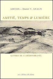 Amitié, temps & lumière ; lettres de la méditerranée - Couverture - Format classique