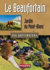 Le Beaufortain ; jardin du Mont-Blanc - Couverture - Format classique