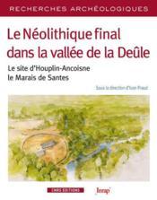 Recherches Archeologiques T.9 ; Le Néolithique Final Dans La Vallée De La Deûle ; Le Site D'Houplin-Ancoisne, Le Marais De Santes - Couverture - Format classique