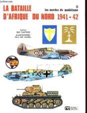 Les Mordus Du Modelisme - 5 - La Bataille D'Afrique Du Nord 1941-42 - Couverture - Format classique
