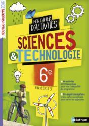 Mon cahier d'activités ; sciences et technologie ; fin de cycle 3 ; 6e ; cahier de l'élève (edition 2016) - Couverture - Format classique