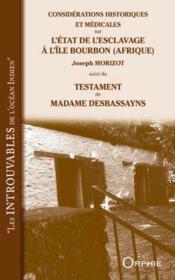 Considérations historiques et médicinales sur l'état de l'esclavage a l'île Bourbon (Afrique) ; testament de madame Desbassayns - Couverture - Format classique