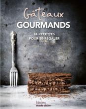 Gâteaux gourmands ; 84 recetes pour se régaler - Couverture - Format classique