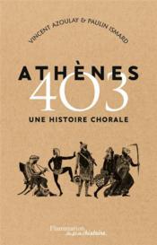 Athènes 403 ; une histoire chorale - Couverture - Format classique