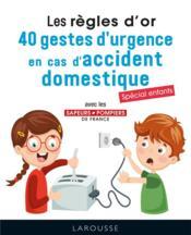 Les règles d'or : 40 gestes d'urgence en cas d'accident domestique ; spécial enfants - Couverture - Format classique
