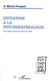 Initiation A La Psychopathologie ; Des Gens Comme Vous Et Moi - Couverture - Format classique