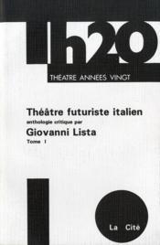 Théâtre futuriste italien t.1 ; anthologie critique - Couverture - Format classique