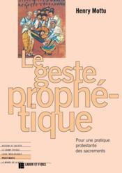 Le Geste Prophetique : Pour Une Pratique Protestante Des Sacrements - Couverture - Format classique