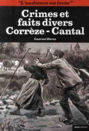 Crimes et faits divers ; Corrèze-Cantal - Couverture - Format classique