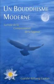 Un bouddhisme moderne ; la voie de la compassion et de la sagesse - Couverture - Format classique