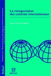 La renégociation des contrats internationaux - Couverture - Format classique