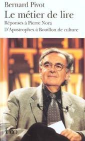 Le métier de lire ; réponses à Pierre Nora ; d'Apostrophes à Bouillon de culture - Couverture - Format classique