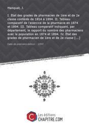 I. Etat des grades de pharmacien de 1ère et de 2e classe conférés de 1814 à 1894. II. Tableau comparatif de l'exercice de la pharmacie en 1874 et 1894. III. Tableau comparatif indiquant, par département, le rapport du nombre des pharmaciens avec la population en 1874 et 1894. IV. Etat des grades de pharmacien de 1ère et de 2e classe conférés de 1874 à 1894 par l'Ecole supérieure de pharmacie de Paris. V. Statistique des inscriptions prises depuis l'année scolaire 1884-1885. VI. Statistique des - Couverture - Format classique