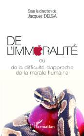 De l'immoralité ou de la difficulté d'approche de la morale humaine - Couverture - Format classique