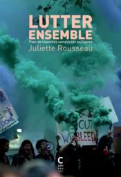 Lutter ensemble ; pour de nouvelles complicités politiques - Couverture - Format classique
