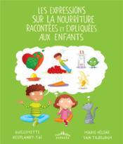 Les expressions sur la nourriture racontées et expliquées aux enfants - Couverture - Format classique