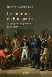 Les hommes de Bonaparte : la conquête du pouvoir 1793-1800 - Couverture - Format classique