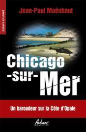 Chicago sur Mer : un baroudeur sur la côte d'Opale - Couverture - Format classique
