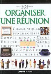 Organiser Une Réunion. Communiquer, Synchroniser, Compte Rendu, Clore, Ecouter... - Intérieur - Format classique