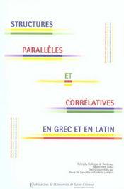 Structures paralleles et correlatives en grec et en latin actes du colloque de linguistique grecque - Intérieur - Format classique