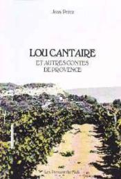 Lou Cantaire : Et Autres Contes De Provence - Couverture - Format classique