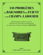 130 problèmes de baignoires qui fuient et de champs à labourer - Couverture - Format classique