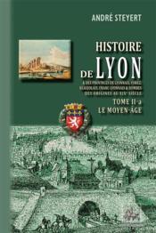 Histoire de Lyon & des provinces de Lyonnais, Forez, Beaujolais, Franc-Lyonnais & Dombes ; des origines au XIXe siècle t.2-a ; le myen-âge - Couverture - Format classique