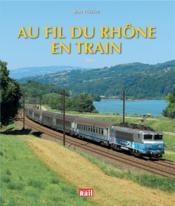 Au fil du Rhône en train - Couverture - Format classique