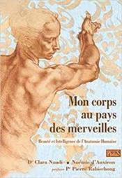Mon corps au pays des merveilles ; beauté et intelligence de l'anatomie humaine (4e édition) - Couverture - Format classique
