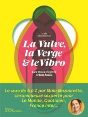 La vulve, la verge & le vibro ; les mots du sexe selon Maïa - Couverture - Format classique
