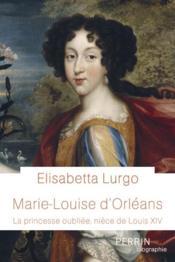 Marie-Louise d'Orléans : la princesse oubliée, nièce de Louis XIV - Couverture - Format classique