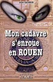 Mon cadavre s'enroue en Rouen - Couverture - Format classique