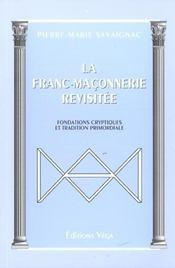 La Franc-Maconnerie Revisitee ; Fondations Cryptiques Et Tradition Primordiale - Intérieur - Format classique