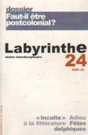 Labyrinthe - Atelier Interdisciplinaire N.24 ; Faut-Il Etre Postcolonial? - Couverture - Format classique